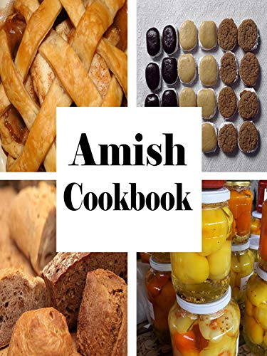 Amish Cookbook: Traditional Recipes from Pennsylvania Dutch Country by Laura Sommers