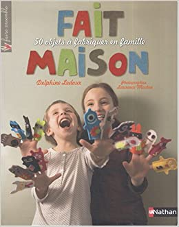 Fait Maison Faire Ensemble French Edition Ledoux Delphine Mouton Laurence 9782092780893 Amazon Com Books