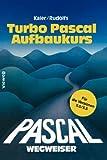 Turbo Pascal-Wegweiser Aufbaukurs : Für Die Versionen 5. 0 Und 5. 5, Rudolfs, Edwin, 3322832201