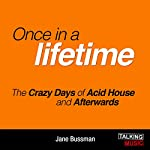 Once in a Lifetime: The Crazy Days of Acid House and Afterwards | Jane Bussmann