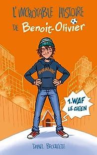 L'incroyable histoire de Benoit-Olivier, tome 1 : Waf le chien par Daniel Brouillette