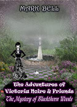 The Adventures of Victoria Noire and Friends (The Mystery of Blackthorn Woods Book 1) by [Bell, Mark]