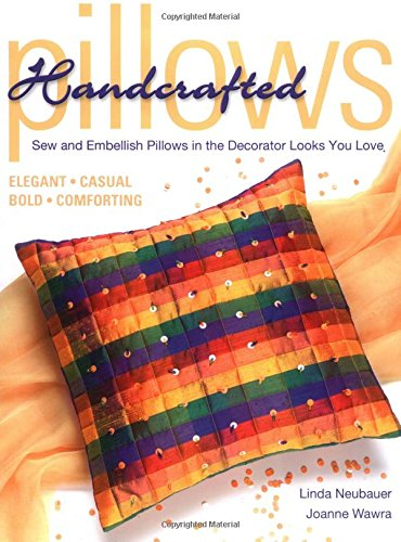 - Handcrafted Pillows: Sew & Emebelish Pillows In The Decorator Looks You Love