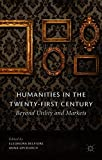 Humanities in the Twenty-First Century: Beyond Utility and Markets