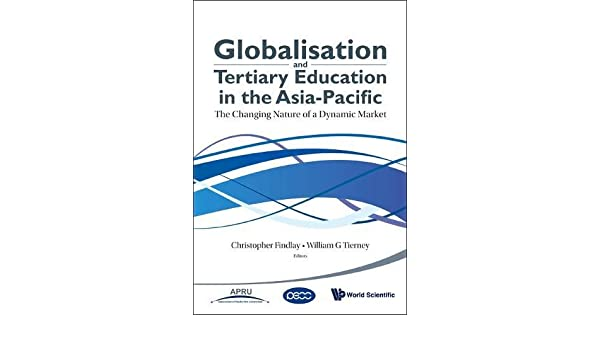 Globalisation and Tertiary Education in the Asia-pacific: The Changing Nature of a Dynamic Market
