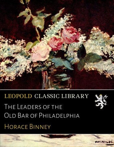 The Leaders of the Old Bar of Philadelphia PDF