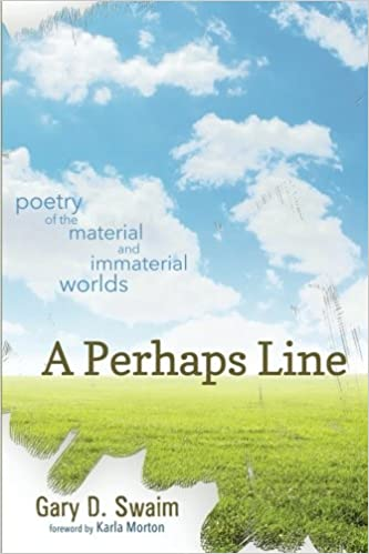 A Perhaps Line: Poetry of the Material and Immaterial Worlds