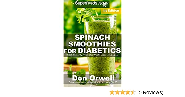 Spinach Smoothies for Diabetics: Over 35 Spinach Smoothies for Diabetics, Quick & Easy Gluten Free Low Cholesterol Whole Foods Blender Recipes full of ... Natural Weight Loss Transformation Book 1)