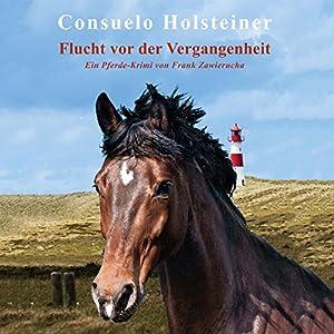 Flucht vor der Vergangenheit (Consuelo - Ein Pferde-Krimi 1) Hörbuch