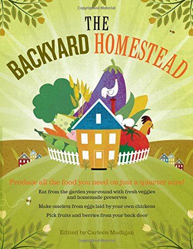 The Backyard Homestead: Produce all the food you need on just a quarter -