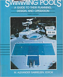Swimming Pools A Guide To Their Planning Design And Operation M Alexander Gabrielsen