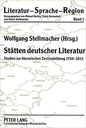 Staetten Deutscher Literatur: Studien Zur Literarischen Zentrenbildung 1750-1815 (Literatur, Sprache, Region, )