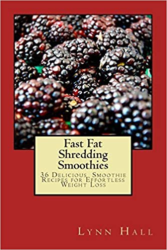 Book Fast Fat Shredding Smoothies: 36 Delicious Smoothie Recipes For Effortless Weight Loss by Lynn Hall (2014-04-08)