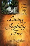 Living Joyfully Free -- Volume 1, Lisa Buffaloe, 0985929553