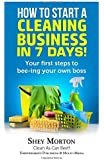 How To Start A Cleaning Business in 7 Days: Your first steps to 'Bee'ing your own boss