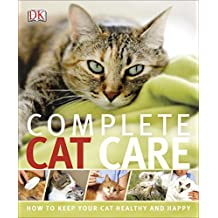 Complete Cat Care: How to Keep Your Cat Healthy and Happy