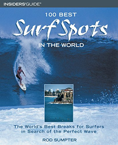 (100 Best Surf Spots in the World: The World's Best Breaks For Surfers In Search Of The Perfect Wave (100 Best Series))