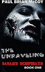 The Unraveling: Damaged Incorporated, Book One (Volume 1)