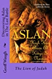 Discovering Aslan in 'The Last Battle' by C. S. Lewis: The Lion of Judah - a devotional commentary on The Chronicles of Narnia (Volume 14)