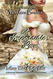 #9: An Impossible Love (Inspirational Western Brides Book 1)