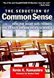 img - for By Kevin Kumashiro - The Seduction of Common Sense: How the Right Has Framed the Debate of America's Schools: 1st (first) Edition book / textbook / text book