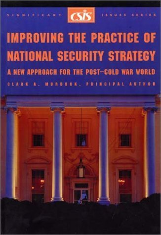 Improving the Practice of National Security Strategy: A New Approach for the Post-Cold War World (Report) by Murdock, Clark A. published by Center For Strategic & International Studies - Shopping Sa Centre Elizabeth