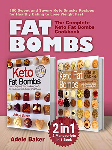 FAT BOMBS: The Complete Keto Fat Bombs Cookbook – 2 Manuscripts in 1 Book.  160 Sweet and Savory Keto Snacks Recipes for Healthy Eating to Lose Weight Fast. (fat bombs recipes,  fat bombs keto) by Adele Baker
