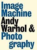 Image Machine: Andy Warhol and Photography, , 3869843160