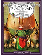 E. Aster Bunnymund and the Warrior Eggs at the Earth's Core! (Volume 2)