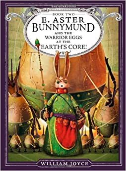 E. Aster Bunnymund and the Warrior Eggs at the Earth's Core! (The Guardians): William Joyce