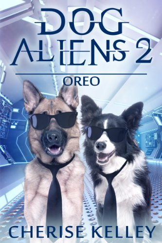Dog Aliens 2: Oreo (Dog Aliens - Other Sunglasses And Stories