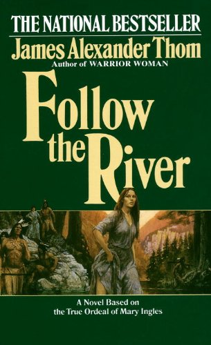 Follow the river a novel kindle edition by james alexander thom follow the river a novel by thom james alexander fandeluxe Choice Image