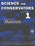 Science For Conservators: Volume 1: An Introduction to Materials: Introduction to Materials Vol 1 (Heritage: Care-Preservation-Management)