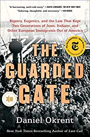 The Guarded Gate: Bigotry, Eugenics, and the Law That Kept Two Generations of Jews, Italians, and Other Europe