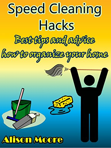 Speed Cleaning Hacks: Best tips and advice how to organize your home by [Moore, Alison]