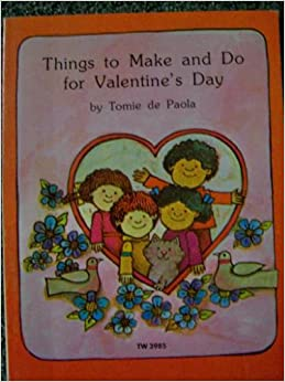 Things To Make And Do For Valentine 39 S Day Tomie Depaola