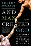 """And Man Created God A History of the World at the Time of Jesus"" av Selina O'Grady"