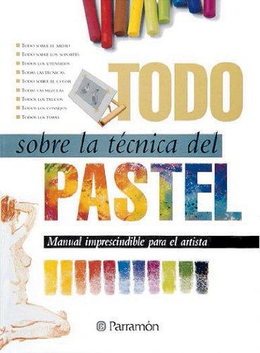 Todo sobre la técnica del pastel / All about the Pastel art (Spanish Edition) PDF
