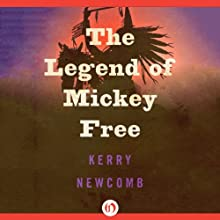The Legend of Mickey Free Audiobook by Kerry Newcomb Narrated by Stephen Hoye