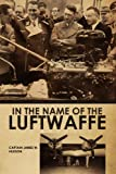 In the Name of the Luftwaffe, James W. Hudson, 1425794270
