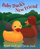 Baby Duck's New Friend, Frank Asch and Devin Asch, 0152022570