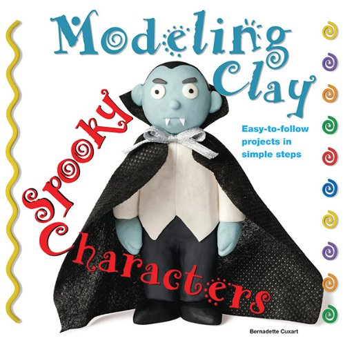 Spooky Characters: Easy-to-Follow Clay-Making Projects in Simple Steps (Modeling Clay (Simple Art Ideas For Halloween)