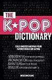 Kyпить The KPOP Dictionary: 500 Essential Korean Slang Words and Phrases Every K-Pop, K-Drama, K-Movie Fan Should Know на Amazon.com