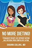 No More Dieting!: Permanent Weight Loss Without