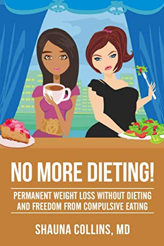 No More Dieting!: Permanent Weight Loss Without Dieting & Freedom From Compulsive Eating (Best Pills To Lose Weight Fast For Men)