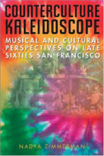 Download Counterculture Kaleidoscope: Musical and Cultural Perspectives on Late Sixties San Francisco pdf