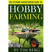 The Extreme Adventurers Guide To: Hobby Farming