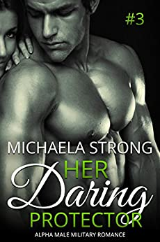 Her Daring Protector (Her Protector Alpha Male Military Romance Book 3) by [Strong, Michaela]