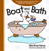 Boat and Bath: Sharing Sign Language with Your Child: a Words By the Handful Story