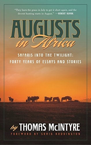 Augusts in Africa: Safaris into the Twilight: Forty Years of Essays and ()